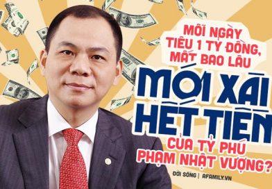 Nếu có số tiền bằng gia sản của ông Phạm Nhật Vượng, bạn ăn chơi mỗi ngày hết 1 tỷ thì sẽ cần 513 năm để tiêu xài hết số tiền đó
